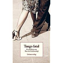 Tango fatal: Geschichten vom Tanz der Leidenschaft