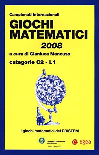 Giochi matematici 2008. Categorie C2 - L1 (I libri del Pristem)