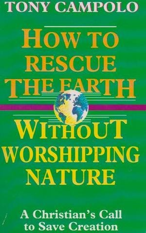 How to Rescue the Earth - Without Worshipping Nature