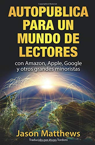 Autopublica para un mundo de lectores con Amazon, Apple, Google y otros grandes minoristas por Jason Matthews