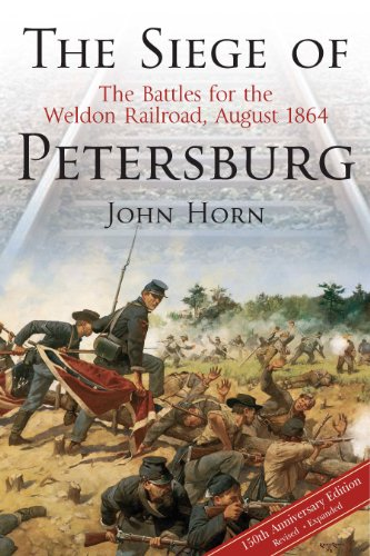 The Siege of Petersburg: The Battles for the Weldon Railroad, August 1864