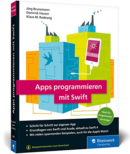 Apps programmieren mit Swift: Ideal für Programmiereinsteiger! So erstellen Sie Apps für Apple Watch, iPhone und iPad - aktuell zu Swift 4 (Apple Iphone 5-apps)