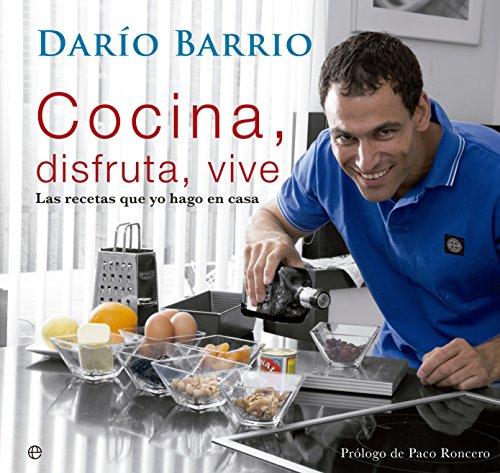 Cocina, Disfruta, Vive. Las Recetas Que Yo Hago En Casa (Fuera de colección) por Darío Barrio
