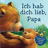 Ich hab dich lieb Papa: Für Papas und ihre kleinen Bären, immer und überall!