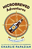 Microbrewed Adventures: A Lupulin Filled Journey to the Heart and Flavor of the World's Great Craft Beers (English Edition)