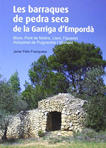 Les barraques de pedra seca de la Garriga d'Empordà: Biure, Pont de Molins, Llers, Figueres, Avinyonet de Puigventós i Vilanant por Jenar Fèlix Franquesa