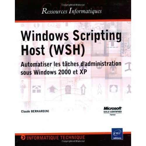 Windows Scripting Host (WSH) : Automatiser les tâches d'administration sous Windows 2000 et XP