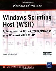 Windows Scripting Host (WSH) : Automatiser les tâches d'administration sous Windows 2000 et XP
