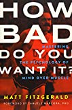 How Bad Do You Want It?: Mastering the Psychology of Mind Over Muscle - Matt Fitzgerald