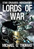 Lords of War (Star Crusades: Mercenaries Book 1) by Michael G. Thomas