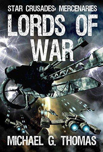 Lords of War (Star Crusades: Mercenaries Book 1) by Michael G. Thomas