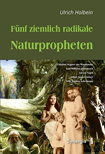 Fünf ziemlich radikale Naturpropheten: Christian Wagner aus Warmbronn - Karl Wilhelm Diefenbach - Gustaf Nagel - Arthur Gustav Gräser - Willy Sophus Ackermann -