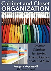 Organizing: Cabinet and Closet Organization: Creative Solutions for Storing Linens, Clothes, Coats and More