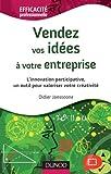 Telecharger Livres Vendez vos idees a votre entreprise L innovation participative un outil pour valoriser votre crea L innovation participative un outil pour valoriser votre creativite (PDF,EPUB,MOBI) gratuits en Francaise