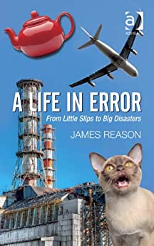 A Life in Error: From Little Slips to Big Disasters von [Reason, Professor James]