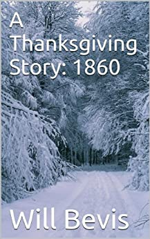 A Thanksgiving Story: 1860 (English Edition) di [Bevis, Will]