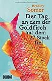 'Der Tag, an dem der Goldfisch aus dem 27. Stock fiel: Roman' von Bradley Somer