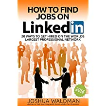 How to Find Jobs on LinkedIn:: 20 secrets to getting you hired on the worlds largest professional network (English Edition)