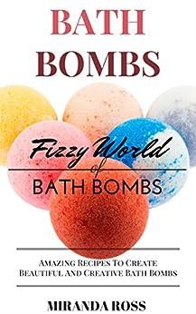 Bath Bombs: Fizzy World Of Bath Bombs - Amazing Recipes (Organic Body Care Recipes, Homemade Beauty Products, Bath Teas Book 2) PDF Descargar