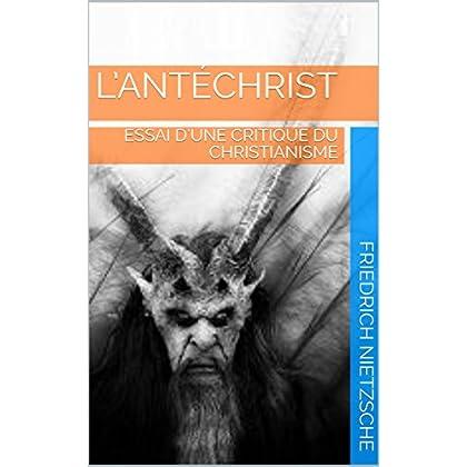 L'Antéchrist: ESSAI D'UNE CRITIQUE DU CHRISTIANISME