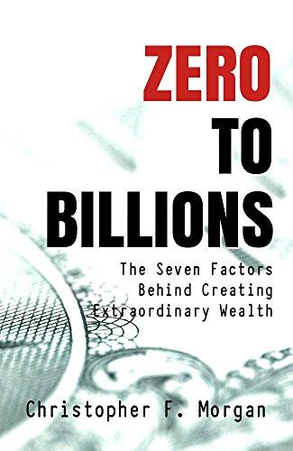 zero-to-billions-the-seven-factors-behind-creating-extraordinary-wealth-english-edition
