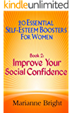 Improve Your Social Confidence: 20 Essential Self-Esteem Boosters for Women Book 2