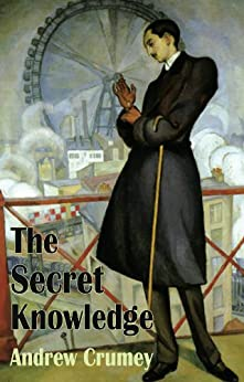 The Secret Knowledge (Dedalus Original Fiction in Paperback) by [Crumey, Andrew]