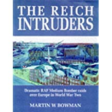 The Reich Intruders: Dramatic RAF Medium Bomber Raids Over Europe in World War Two