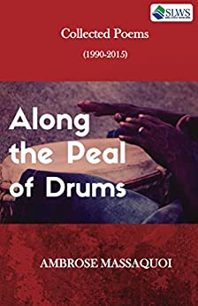 Along the Peal of Drums: Collected Poems (1990-2015) by [Massaquoi, Ambrose]