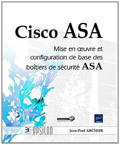 Cisco ASA - Mise en oeuvre et configuration de base des boîtiers de sécurité ASA par Jean-Paul ARCHIER
