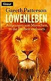 Löwenleben: Aufgezogen von Menschen, in die Freiheit entlassen (Knaur Taschenbücher. Sachbücher)