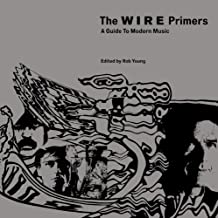 The Wire Primers: A Guide to Modern Music by Rob Young (Editor) ?€? Visit Amazon's Rob Young Page search results for this author Rob Young (Editor) (5-Oct-2009) Paperback