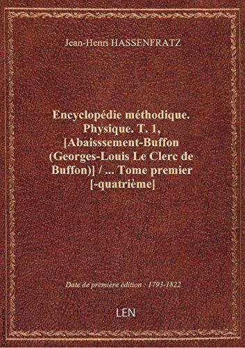 Encyclopédie méthodique. Physique. T. 1, [Abaisssement-Buffon (Georges-Louis Le Clerc de Buffon)] / par Jean-Henri HASSENFRA