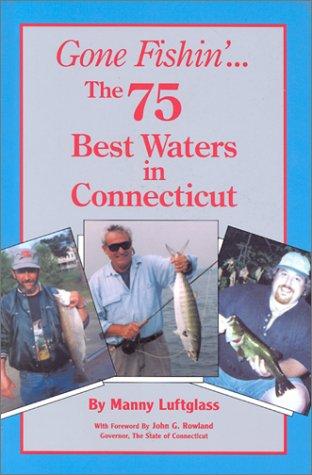 Gone Fishin'. the 75 Best Waters in Connecticut (Gone Fishin, 10) -