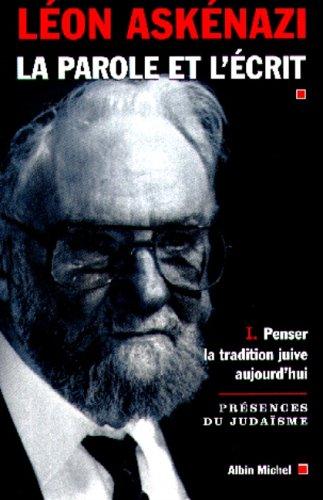 La Parole et l'écrit, tome 1 : Penser le tradition juive aujourd'hui