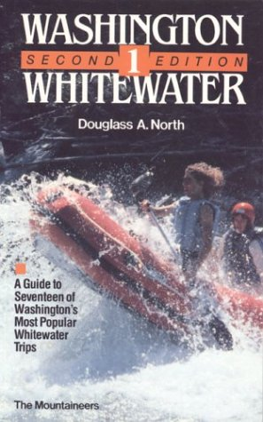 Washington Whitewater 1: A Guide to Seventeen of Washington's Most Popular Whitewater Rivers -