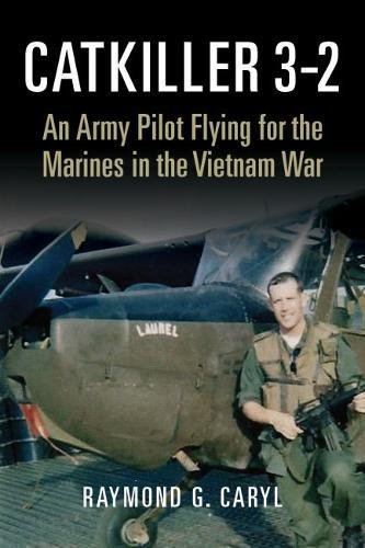Catkiller 3-2: An Army Pilot Flying for the Marines in the Vietnam War Marine Controller