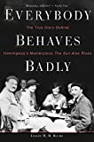 Front cover for the book Everybody Behaves Badly: The True Story Behind Hemingway's Masterpiece The Sun Also Rises by Lesley M. M. Blume