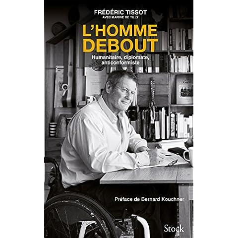 L'homme debout : Un anticonformiste, de l'humanitaire à la diplomatie (Hors collection littérature française) (French Edition)