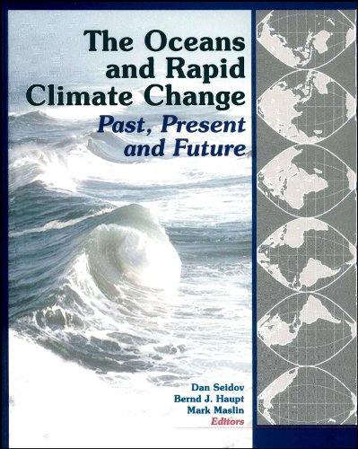 The Oceans and Rapid Climate Change: Past, Present, and Future (Geophysical Monograph Series)