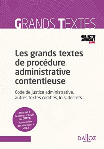 Les grands textes de procdure administrative contentieuse. Code de justice administrative, autres t
