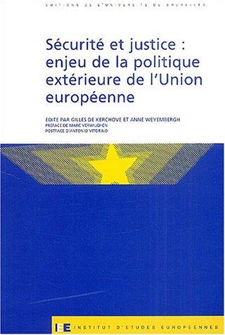 Sécurité et justice : Enjeu de la politique extérieure de l'Union Européenne par Marc Verwilghen, Gilles de Kerchove, Anne Weyembergh