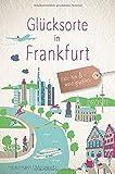 Glücksorte in Frankfurt: Fahr hin und werd glücklich