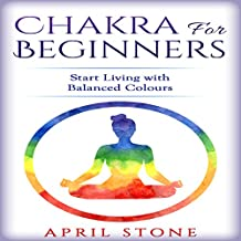 Chakra for Beginners: Start Living with Balanced Colours