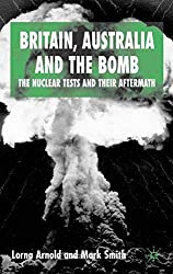 Britain, Australia and the Bomb: The Nuclear Tests and their Aftermath (International Papers in Political Economy)
