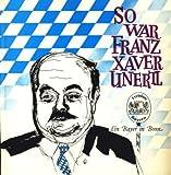 So war Franz Xaver Unertl : e. Bayer in Bonn , Anekdoten über d. CSU-Abgeordneten. - Erwin Janik