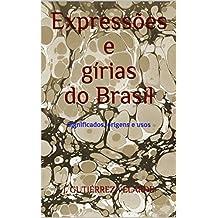 Expressões e gírias do Brasil: Significados, origens e usos (Portuguese Edition)