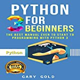 Python 3 for Beginners: The Best Manual Ever to Start to Programming with Python 3