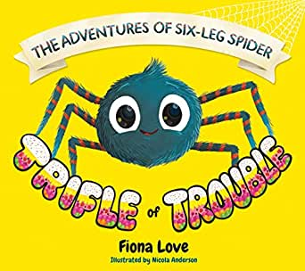The Adventures Of Six Leg Spider Trifle Of Trouble Ebook Love Fiona Amazon Co Uk Kindle Store