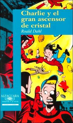 Descargar Libro (1) charlie y el gran ascensor de cristal (Algaguara 12 Años (zaharra) de Roald Dahl